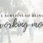 5 Benefits of Being a Working Mom
