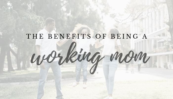 being a working mom benefits