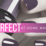 Perfect manicure at home (with a gel-like finish)